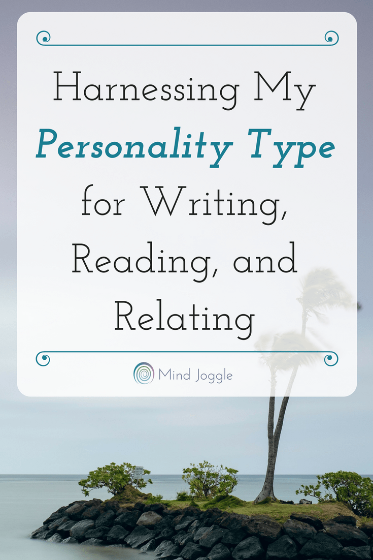 Harnessing My Personality Type for Writing, Reading, and Relating