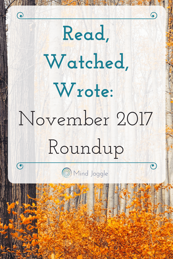 Read, Watched, Wrote: November 2017