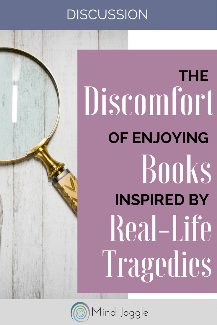Discussion: The Discomfort of Enjoying Books Inspired by Real-Life Tragedies | MindJoggle.com
